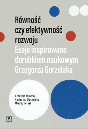 RÓWNOŚĆ CZY EFEKTYWNOŚĆ ROZWOJU <br>? Eseje inspirowane dorobkiem naukowym Grzegorza Gorzelaka