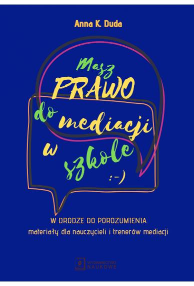 MASZ PRAWO DO MEDIACJI W SZKOLE <br>W drodze do porozumienia – materiały dla nauczycieli i trenerów mediacji