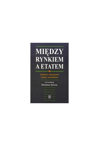 MIĘDZY RYNKIEM A ETATEM <br>Społeczne negocjowanie polskiej rzeczywistości <br>Przepraszamy, nakład wyczerpany!
