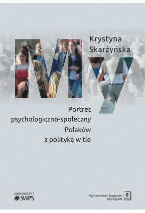 MY <br> Portret psychologiczno-społeczny Polaków <br> z polityką w tle