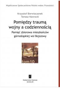 POMIĘDZY TRAUMĄ WOJNY A CODZIENNOŚCIĄ <br> Pamięć zbiorowa mieszkańców górnośląskiej wsi Bojszowy