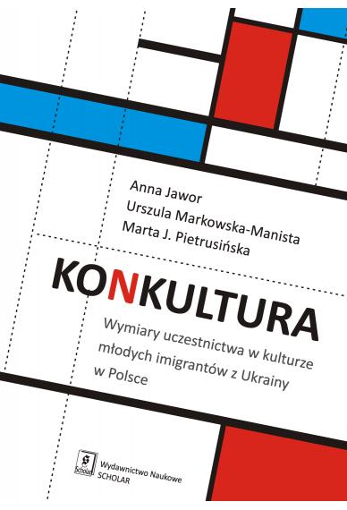 KONKULTURA<br> Wymiary uczestnictwa w kulturze młodych imigrantów z Ukrainy w Polsce