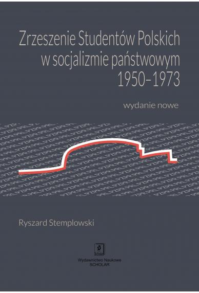 ZRZESZENIE STUDENTÓW POLSKICH W SOCJALIZMIE PAŃSTWOWYM 1950-1973 <br> Wydanie nowe