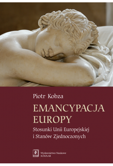 EMANCYPACJA EUROPY <BR> Stosunki Unii Europejskiej i Stanów Zjednoczonych