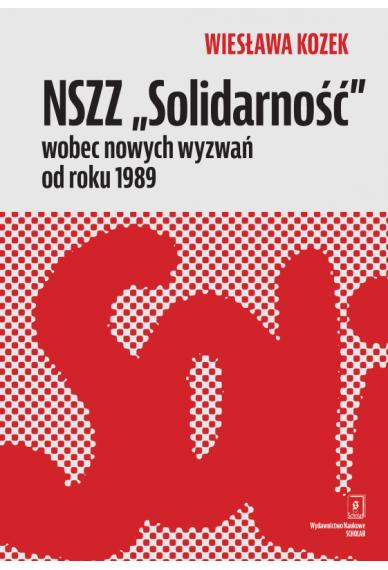 """NSZZ """"Solidarność""""<br> wobec nowych wyzwań po roku 1989"""