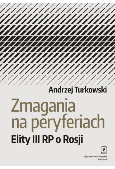 ZMAGANIA NA PERYFERIACH<br> Elity III Rzeczypospolitej o Rosji