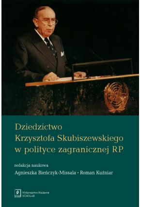 DZIEDZICTWO POLITYKI ZAGRANICZNEJ MINISTRA KRZYSZTOFA SKUBISZEWSKIEGO