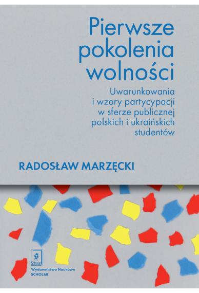 PIERWSZE POKOLENIE WOLNOŚCI. Uwarunkowania i wzory partycypacji w sferze publicznej polskich i ukraińskich studentów