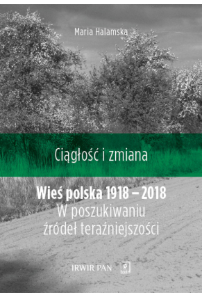 WIEŚ POLSKA 1918-2018,W poszukiwaniu źródeł teraźniejszości