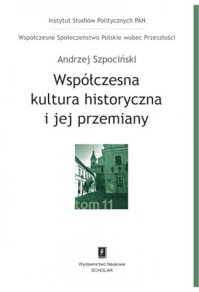 WSPÓŁCZESNA  KULTURA HISTORYCZNA <br>i jej przemiany <br> t. 11  serii Współczesne Społeczeństwo Polskie wobec Przeszłości
