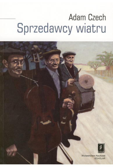 SPRZEDAWCY WIATRU <br>Muzykanci i ich muzyka <br>między wsią a miastem