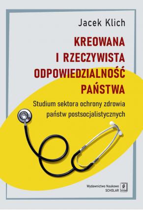 KREOWANA I RZECZYWISTA ODPOWIEDZIALNOŚĆ PAŃSTWA <BR>Studium sektora ochrony zdrowia państw postsocjalistycznych