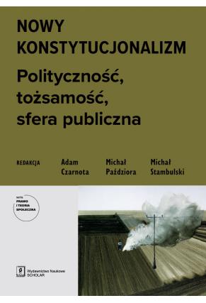 NOWY KONSTYTUCJONALIZM <BR>Polityczność, tożsamość, sfera publiczna