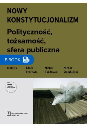 NOWY KONSTYTUCJONALIZM <BR>Polityczność, tożsamość, sfera publiczna (Książka w wersji pdf)