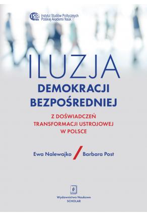 ILUZJA DEMOKRACJI BEZPOŚREDNIEJ<br>Z doświadczeń transformacji ustrojowej w Polsce
