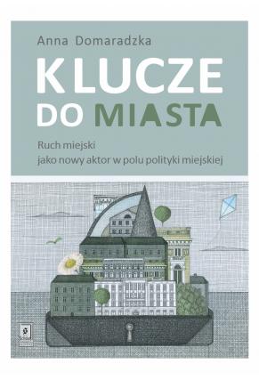 KLUCZE DO MIASTA <br>Ruch miejski jako nowy aktor w polu polityki miejskiej