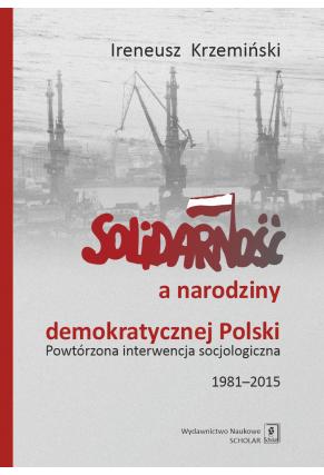 SOLIDARNOŚĆ A NARODZINY DEMOKRATYCZNEJ POLSKI <br>Powtórzona interwencja socjologiczna 1981–2015