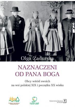 NAZNACZENI OD PANA BOGA<BR> Obcy wśród swoich na wsi polskiej XIX i początku XX wieku