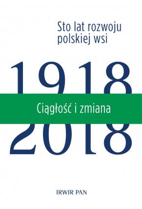 CIĄGŁOŚĆ I ZMIANA<BR>Sto lat rozwoju polskiej wsi tom.3