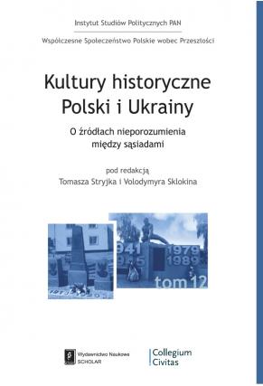 KULTURY HISTORYCZNE POLSKI I UKRAINY<BR>O źródłach nieporozumień pomiędzy sąsiadami