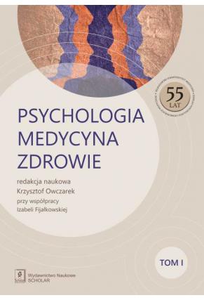 PSYCHOLOGIA – MEDYCYNA – ZDROWIE <br>t. 1