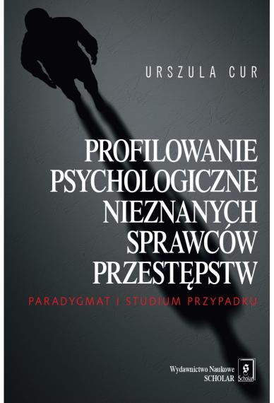 PROFILOWANIE PSYCHOLOGICZNE NIEZNANYCH SPRAWCÓW PRZESTĘPSTW<BR>Paradygmat i studium przypadku