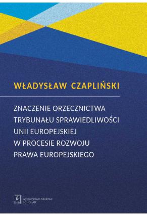 ZNACZENIE ORZECZNICTWA TRYBUNAŁU SPRAWIEDLIWOŚCII UNII EUROPEJSKIEJ<BR>WPROCESIE ROZWOJU PRAWA EUROPEJSKIEGO