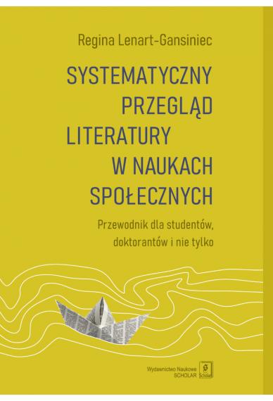 SYSTEMATYCZNY PRZEGLĄD LITERATURY W NAUKACH SPOŁECZNYCH<BR>Przewodnik dla studentów, doktorantów i nie tylko