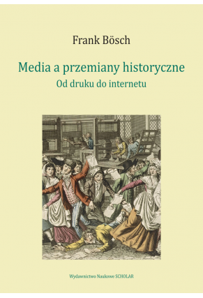 MEDIA A PRZEMIANY HISTORYCZNE<BR>Od druku do internetu