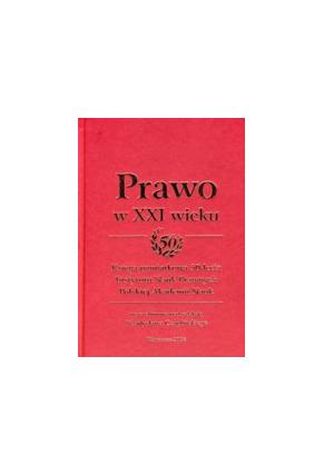 PRAWO W XXI WIEKU <br>Księga pamiątkowa <br>50-lecia<br>Instytutu Nauk Prawnych<br>Polskiej Akademii Nauk