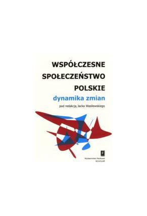 WSPÓŁCZESNE SPOŁECZEŃSTWO POLSKIE: <br>dynamika zmian