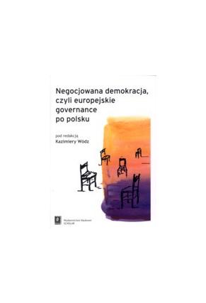 NEGOCJOWANA DEMOKRACJA, <br>CZYLI EUROPEJSKIE GOVERNANCE PO POLSKU