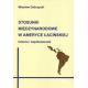 STOSUNKI MIĘDZYNARODOWE W AMERYCE ŁACIŃSKIEJ <br>Historia i współczesność<br>seria:  Stosunki Międzynarodowe w Ujęciu Międzyregionalnym