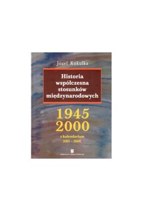 HISTORIA WSPÓŁCZESNA <br>STOSUNKÓW MIĘDZYNARODOWYCH: <br>1945–2000<br>wraz z kalendarium 2001–2006
