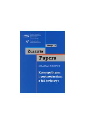 KOSMOPOLITYZM I POSTMODERNIZM <br>a ład światowy <br>seria ŻURAWIA PAPERS, zeszyt 13