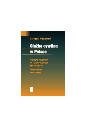 SŁUŻBA CYWILNA W POLSCE <br>Przegląd rozwiązań na tle doświadczeń innych państw i podstawowe akty prawne